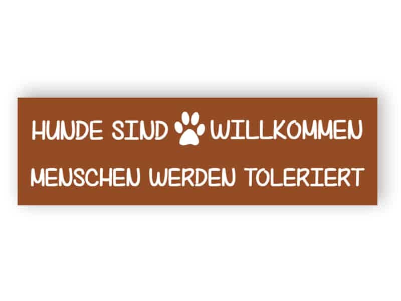 Hunde sind willkommen, Menschen werden toleriert Schild