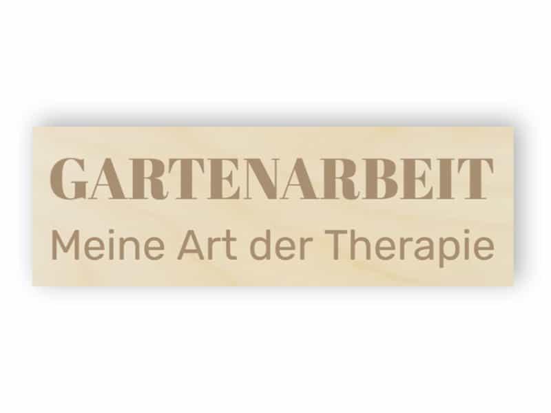 Gartenarbeit - Meine Art der Therapie Schild
